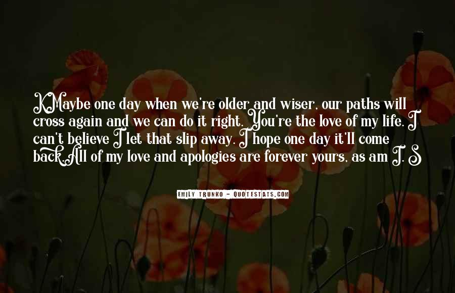 One Day Love Will Come Quotes #1023577