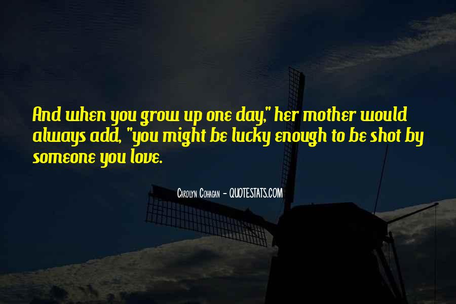 One Day Love Will Come Quotes #14818
