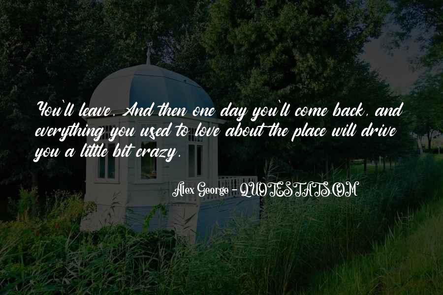 One Day Love Will Come Quotes #476847