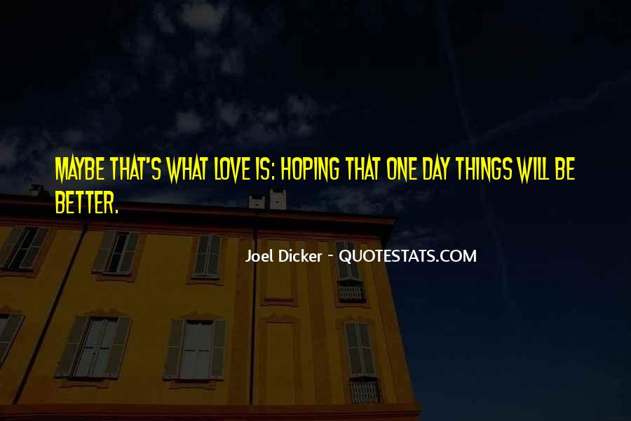 One Day Things Will Be Better Quotes #1326096