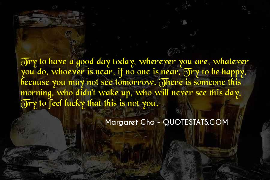 One Day You Will Quotes #104641