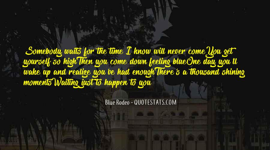 One Day You Will Quotes #161853