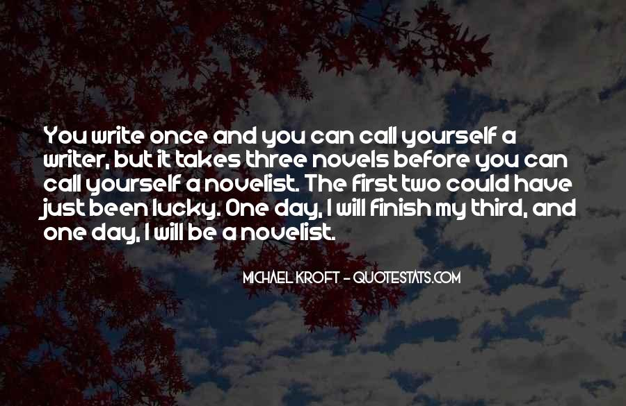 One Day You Will Quotes #228716