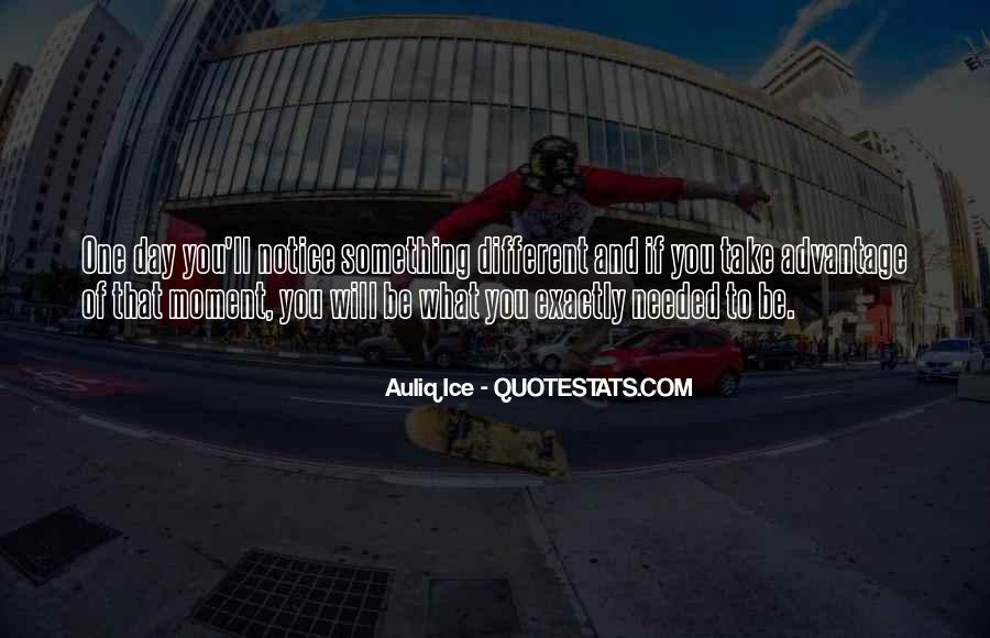 One Day You Will Quotes #287590