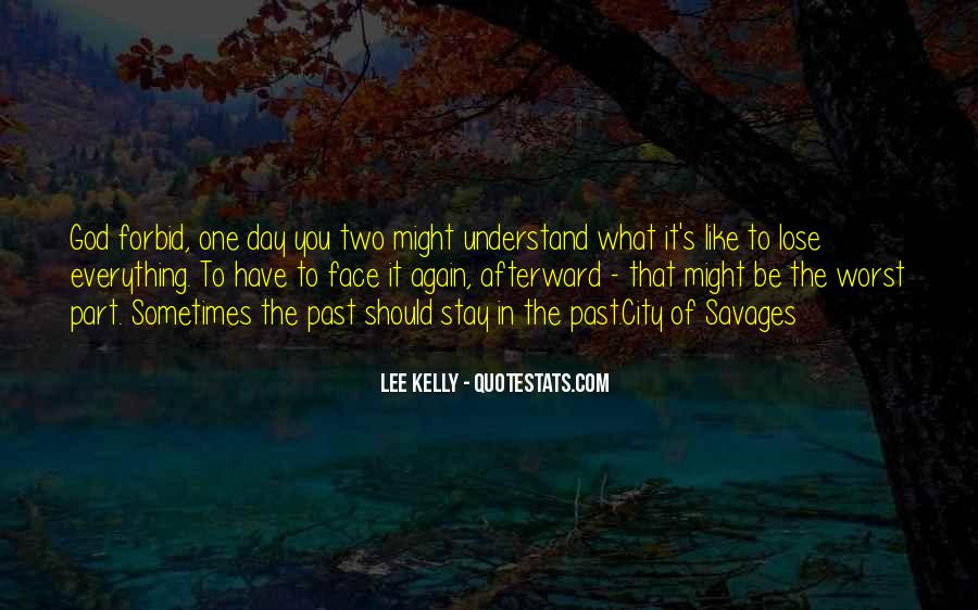 One Day You Will Understand Quotes #209730