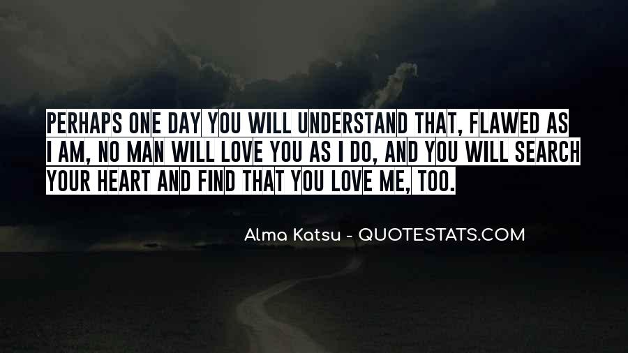 One Day You Will Understand Quotes #326515