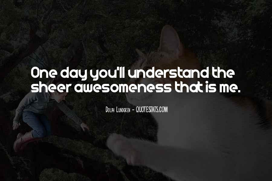 One Day You Will Understand Quotes #38621