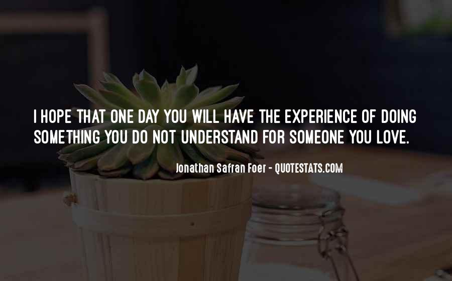 One Day You Will Understand Quotes #701529