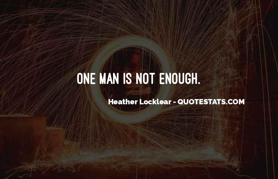 One Man Is Enough Quotes #1368513