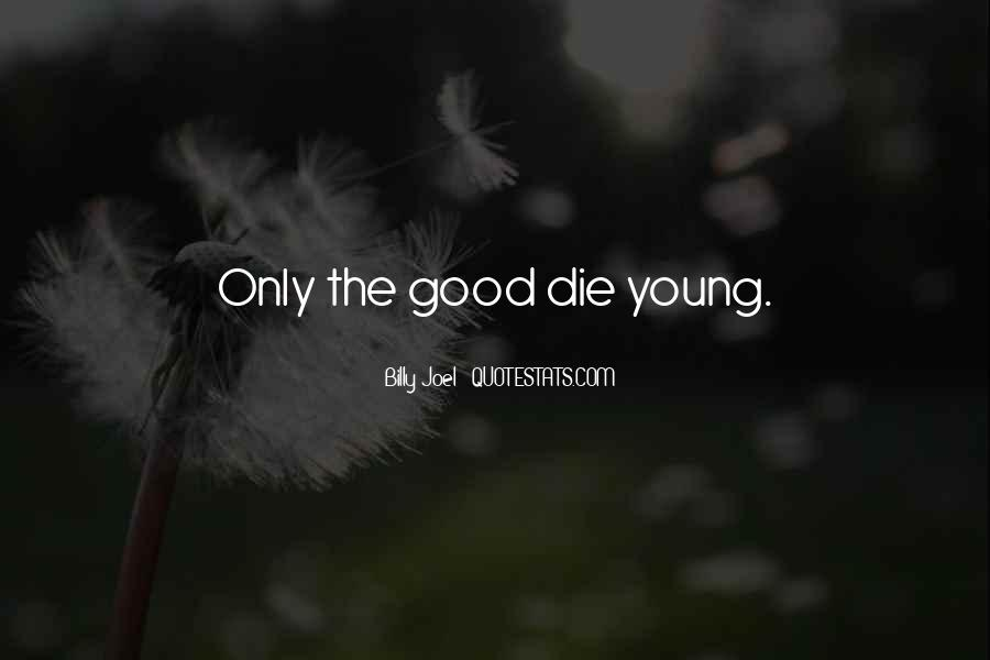 Only Good Die Young Quotes #1503878