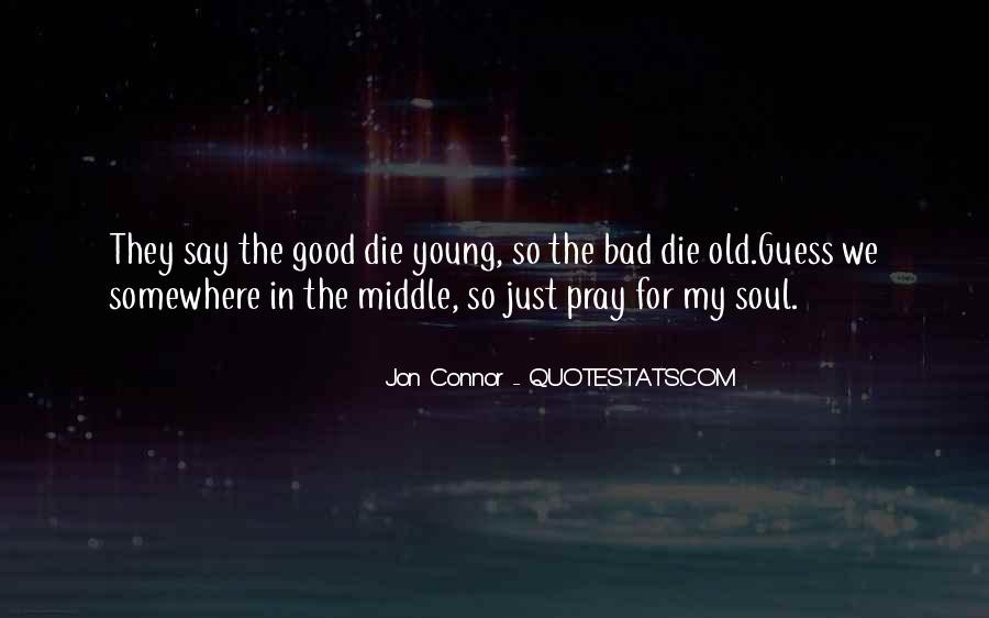 Only Good Die Young Quotes #1771382