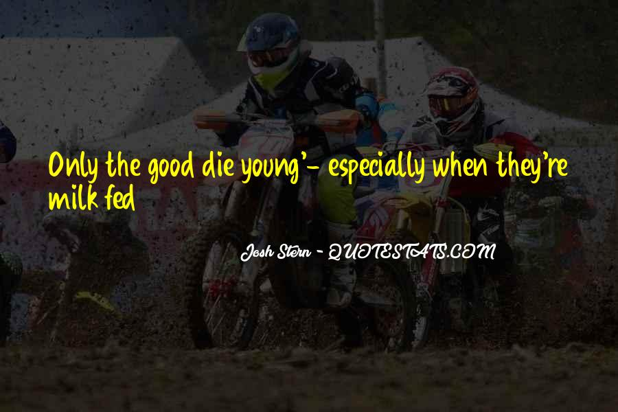 Only Good Die Young Quotes #239825