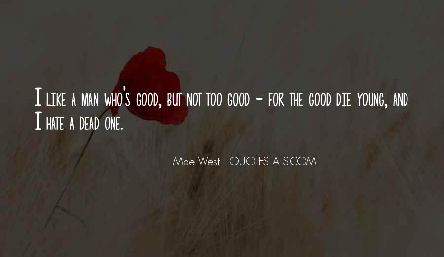 Only Good Die Young Quotes #253626