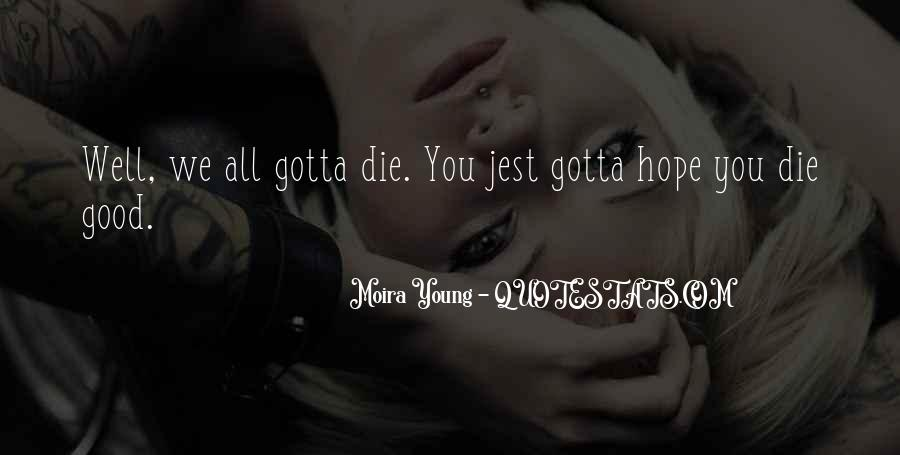 Only Good Die Young Quotes #464736