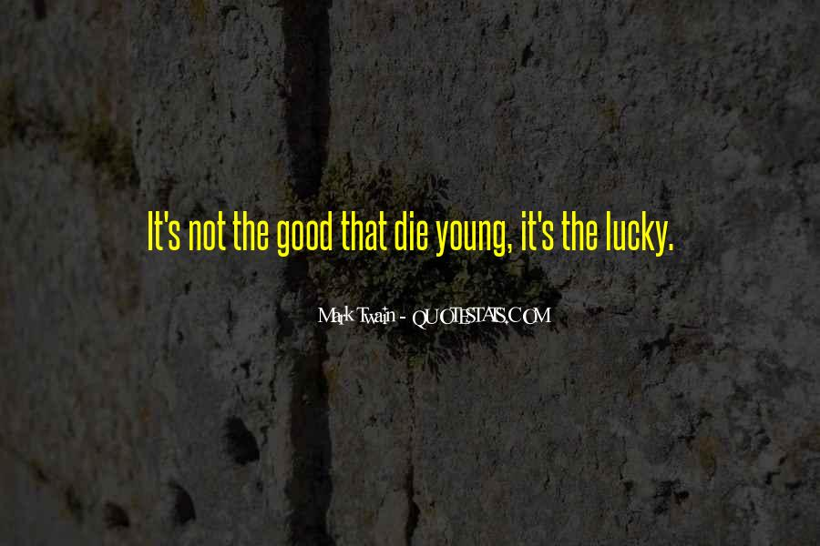 Only Good Die Young Quotes #578913