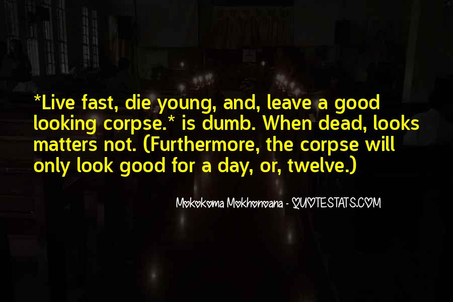 Only Good Die Young Quotes #59761