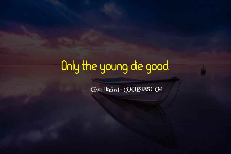 Only Good Die Young Quotes #967571