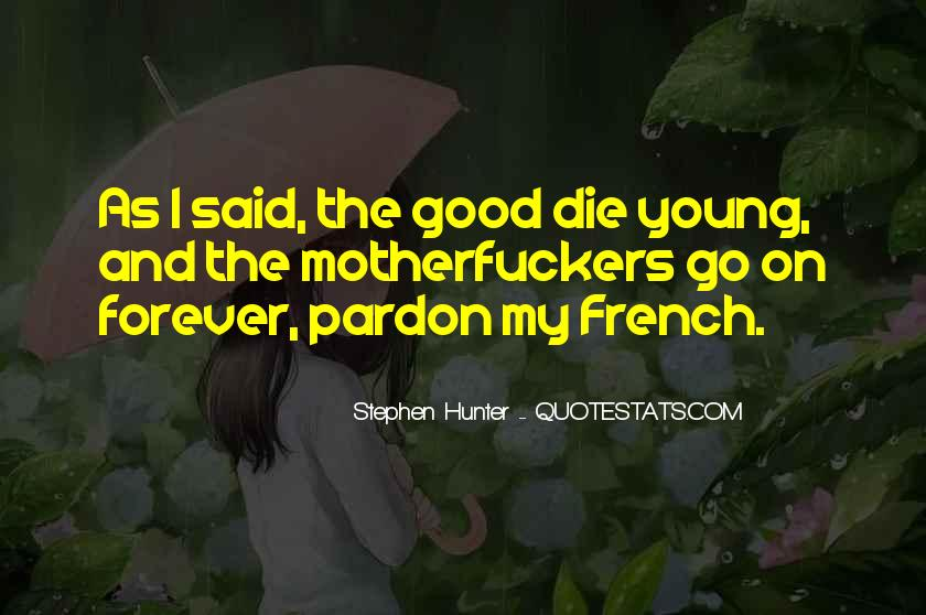 Only Good Die Young Quotes #994073