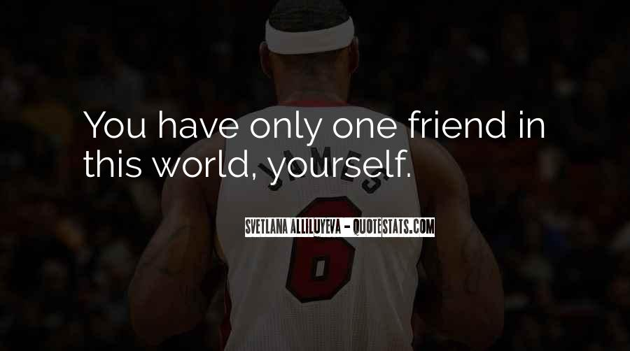 Only One Friend Quotes #1099565