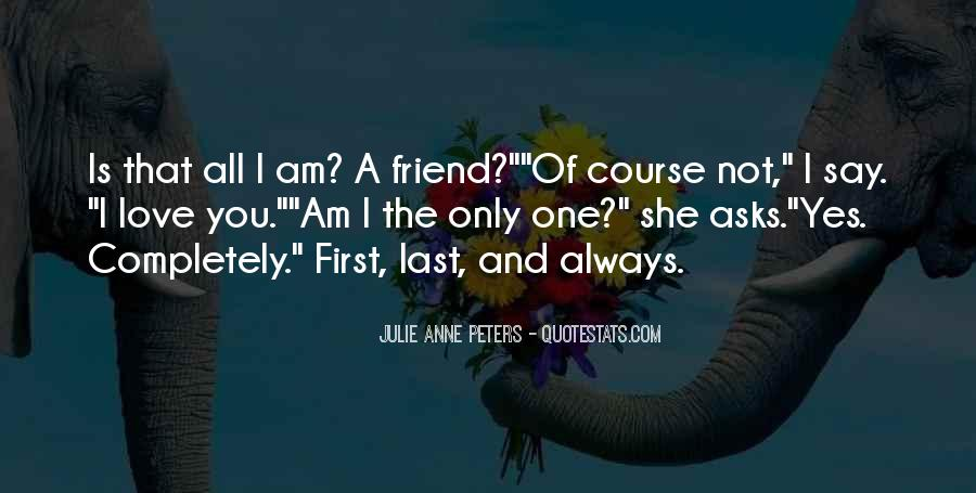 Only One Friend Quotes #1489767