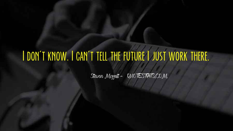 Only The Future Will Tell Quotes #35046