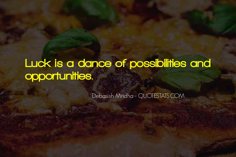 Opportunities And Possibilities Quotes #1006587