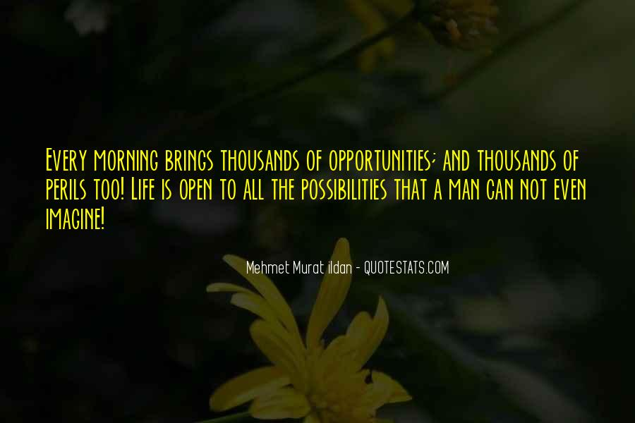 Opportunities And Possibilities Quotes #796983