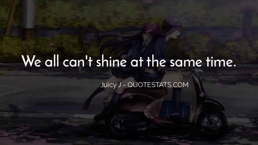 Our Time To Shine Quotes #683583