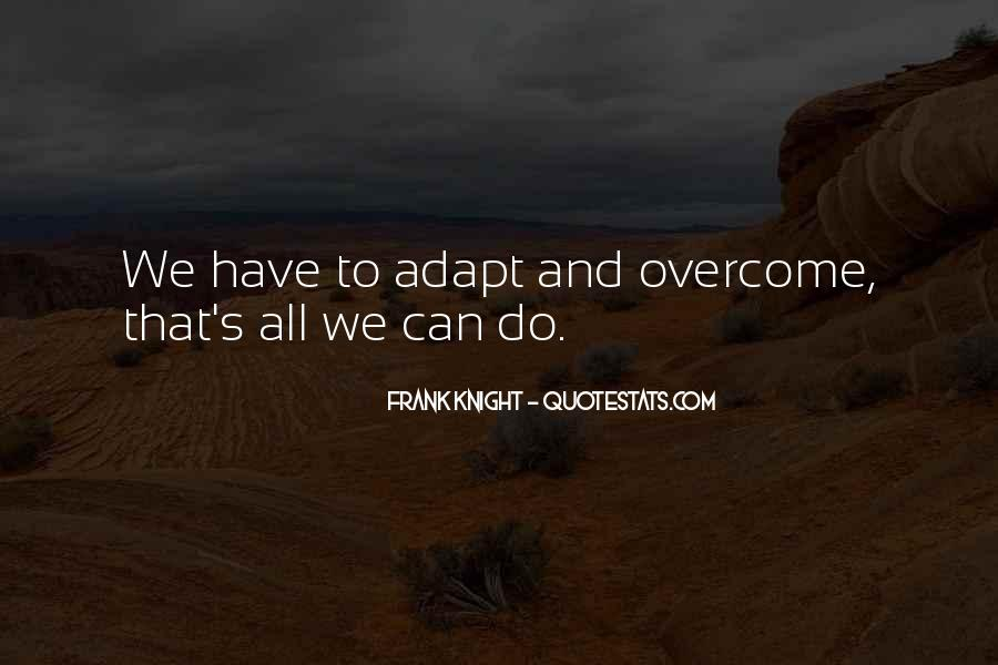 Overcome And Adapt Quotes #318591