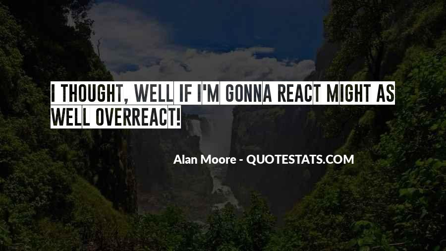 Overreact Quotes #1555036