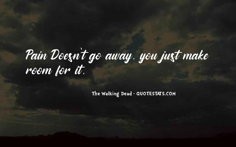 Pain Doesn't Go Away Quotes #982655