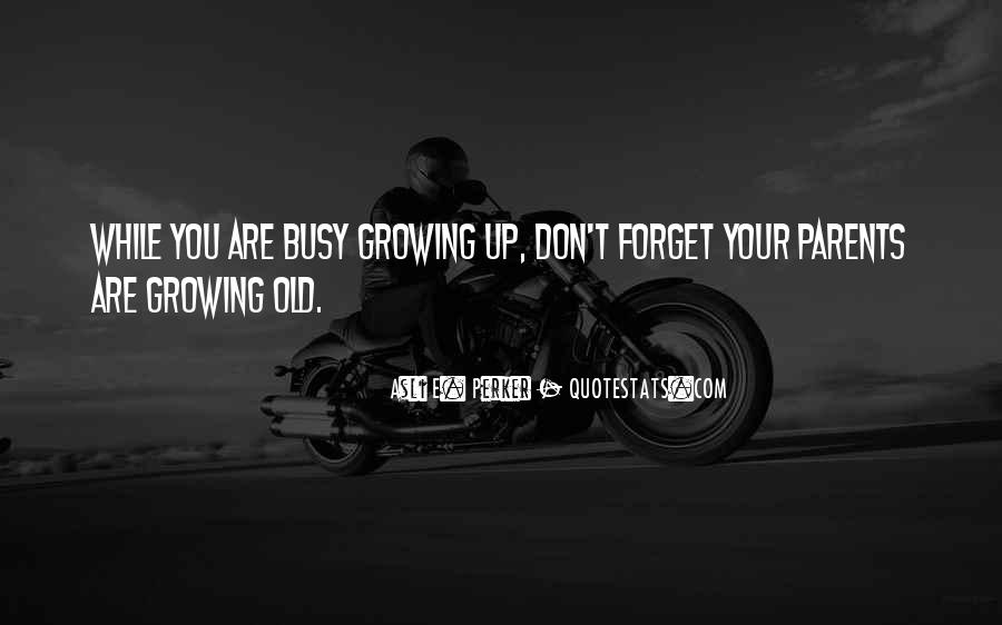 Parents Growing Old Quotes #1420087