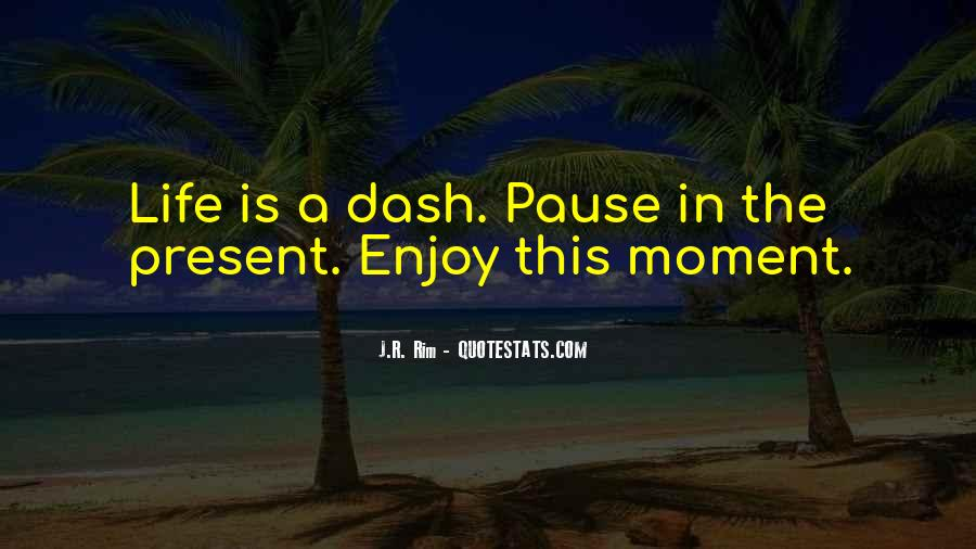Pause And Enjoy Life Quotes #1180817
