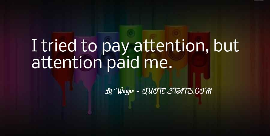 Pay Me Attention Quotes #1013849