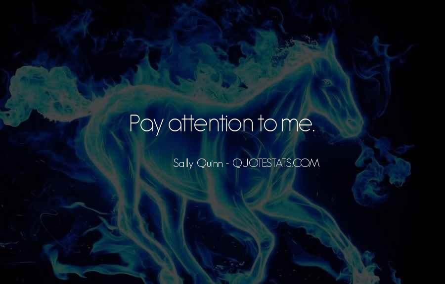Pay Me Attention Quotes #1121845
