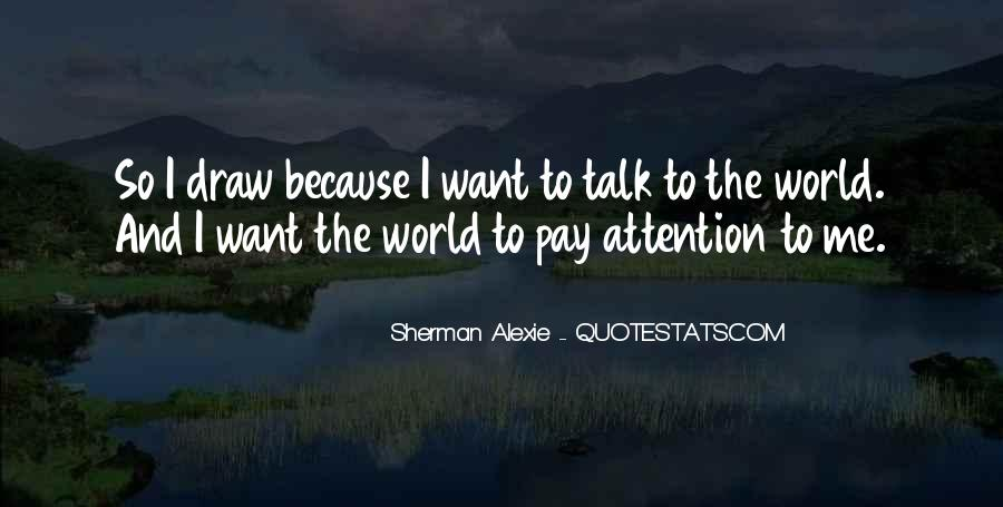 Pay Me Attention Quotes #387611