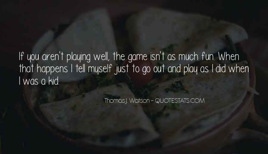 Play The Game Well Quotes #138402