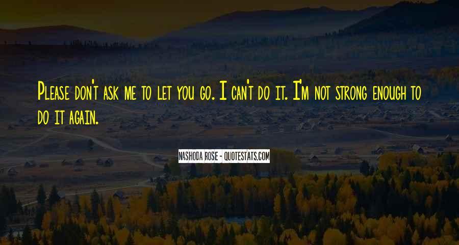 Please Don't Let Me Go Quotes #1292543