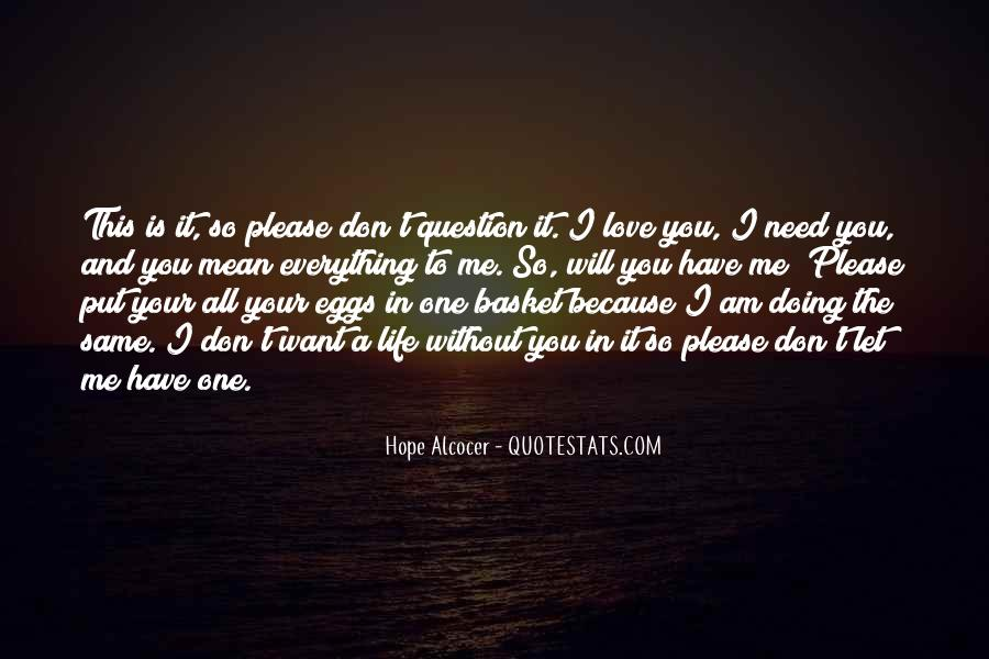 Please I Need You Quotes #1869008