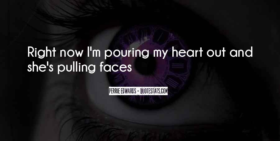 Pouring My Heart Out Quotes #1727245