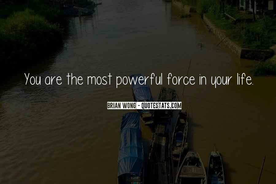 Powerful Life Force Quotes #1312015