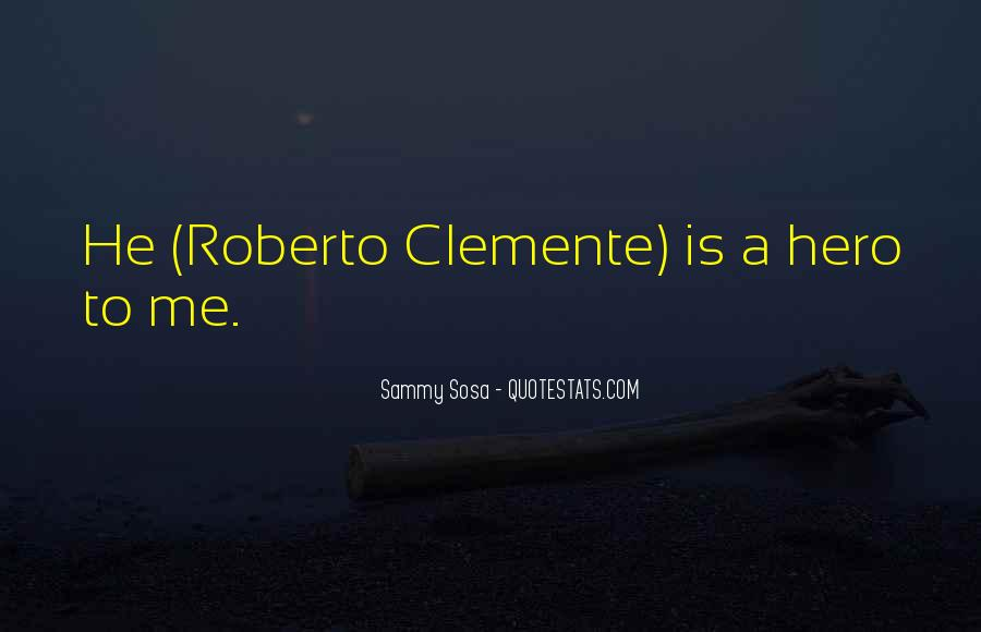 Quotes About Roberto Clemente #681388