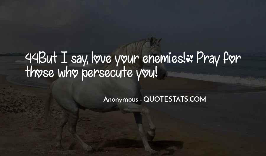 Pray For Your Enemies Quotes #936864