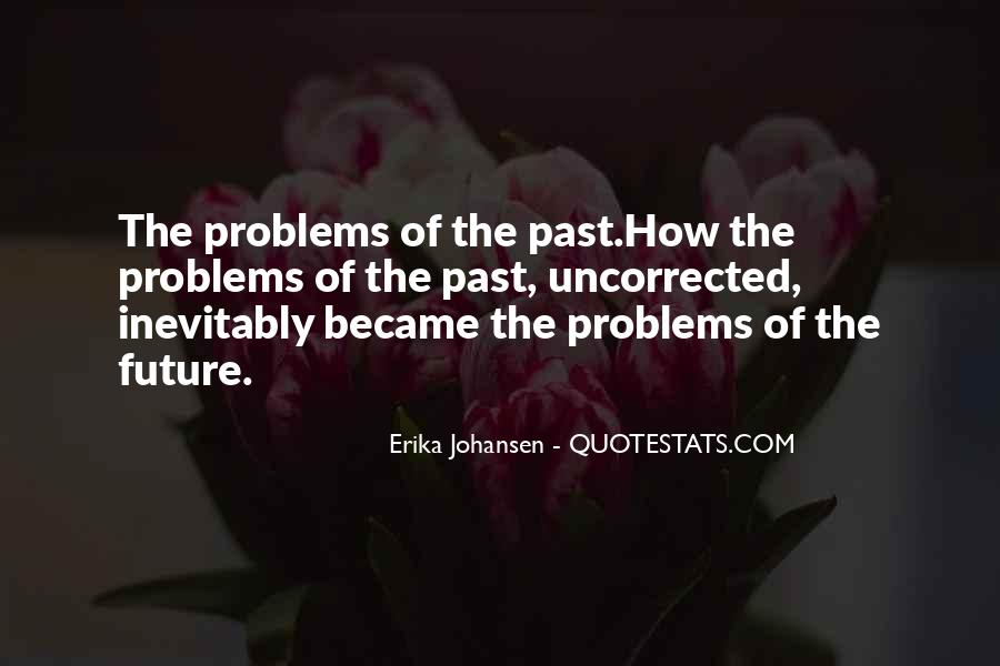 Problems Of The Past Quotes #1192604