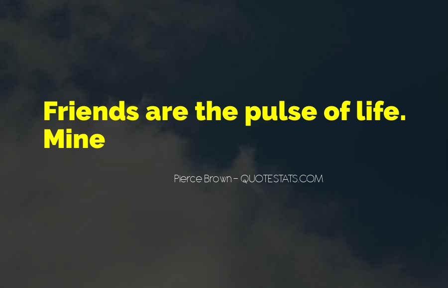 Pulse Of Life Quotes #386998