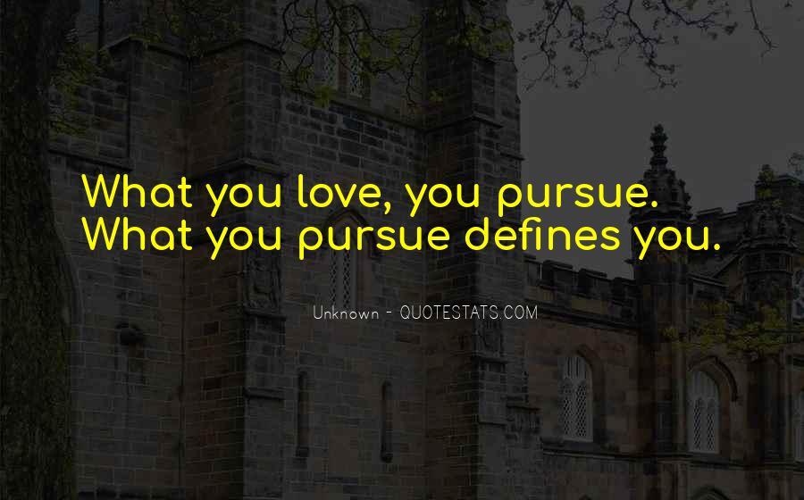 Pursue Love Quotes #1177690