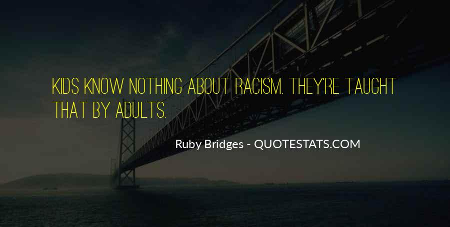 Racism Is Taught Quotes #73207