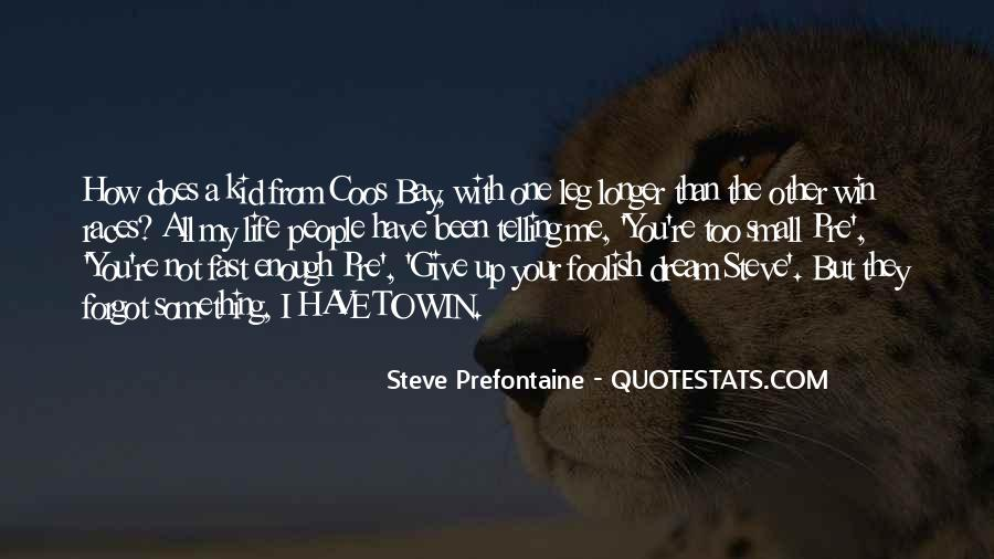 Quotes About Steve Prefontaine #1596616
