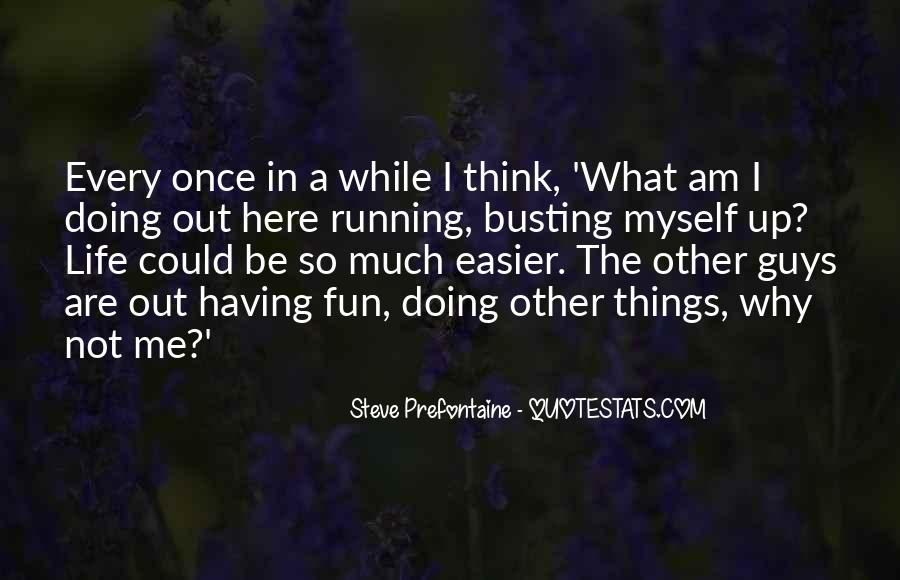 Quotes About Steve Prefontaine #661902