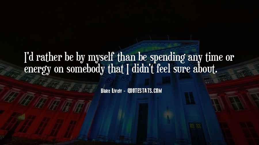 Rather Be By Myself Quotes #128745